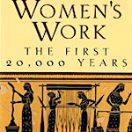 Women's Work, the first 20,000 yars  by Elizabeth Wayland Barber